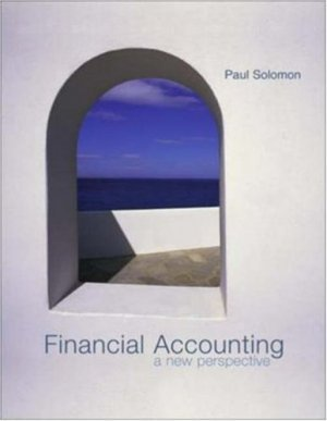 Financial Accounting : A New Perspective by Paul E. Solomon 0072872268