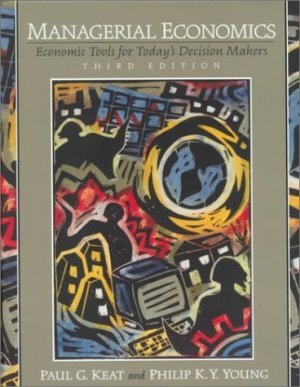Managerial Economics : Economic Tools for Today's Decision Makers 3rd by Paul G. Keat 0130135380