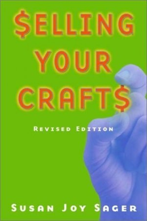 Selling Your Crafts by Susan Sager 1581152663
