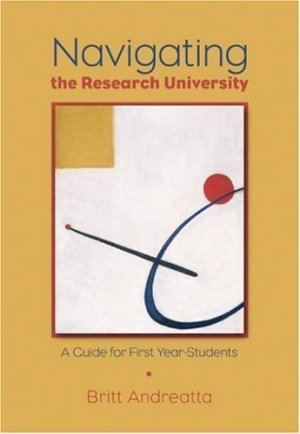 Navigating the Research University : A Guide for First-Year Students by Andreatta 0534644198