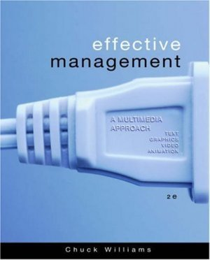 Effective Management : A Multimedia Approach 2nd by Chuck Williams 0324259115