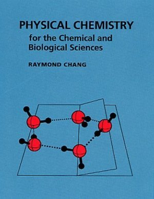 Physical Chemistry for the Chemical and Biological Sciences 3rd by Raymond Chang 1891389068