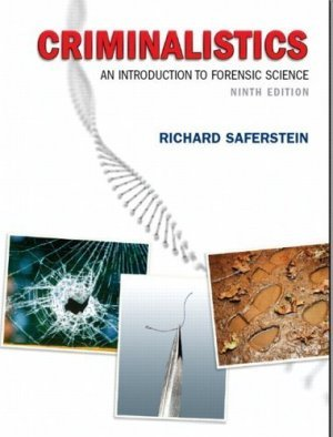 Criminalistics An Introduction to Forensic Science 9th ed. by Richard Saferstein 0132216558