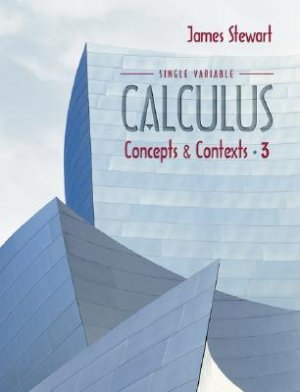 Single Variable Calculus Concepts and Contexts 3rd by Stewart 0534410227