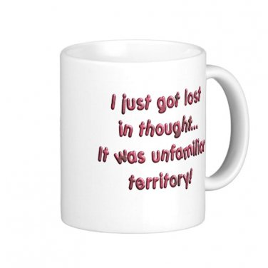 """Humorous Funny Saying Coffee Mug Cup """"I just got lost in thought... """""""