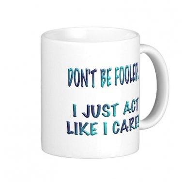 "Humorous Funny Saying Coffee Mug Cup ""Don't be fooled ... I just act like I care"""