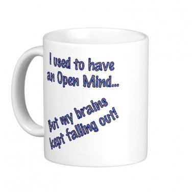 "Humorous Funny Saying Coffee Mug Cup ""I used to have an open mind..."""