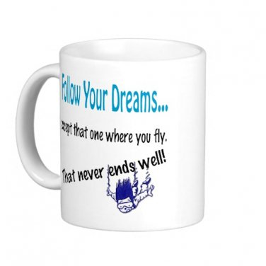 "Humorous Funny Saying Coffee Mug Cup ""Follow Your Dreams... """