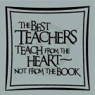 The Best Teachers Teach From The Heart