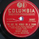 Woody Herman - Love Me / I've Got The World On A String - Circa 1945