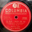 Frankie Carle  -  I'm Glad I Waited For You - No Baby Nobody But You - 78rpm - Circa 1945