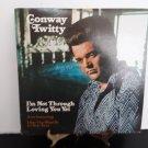 Conway Twitty - I'm Not Through Loving You Yet  - Circa 1974
