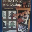 FILL THE HOUSE WITH QUILTING Eileen Westfall PATTERNS