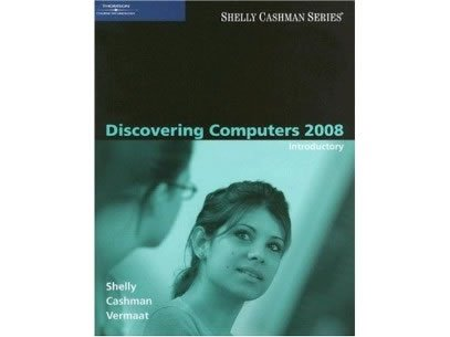 Discovering Computers Introductory 2008 by Gary B. Shelly, Misty ISBN-13: 978-1423912040