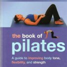 The Book of Pilates: A Guide to Improving Body Tone, Flexibility, and Strength Spiral-bound