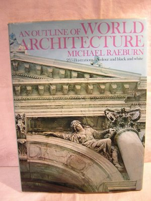 An Outline of World Architecture by Michael Raeburn AL1024