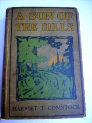 A Son of the HIlls Harriet T Comstock 1913 hard back 1st AL1231