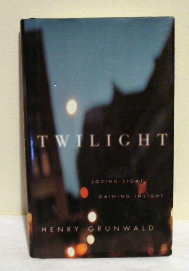 Twilight Losing Sight Gaining Insight Henry Grunwald HB 1st unread AL1342