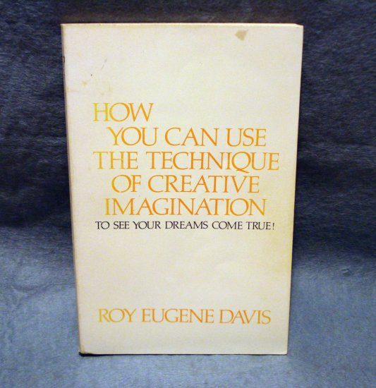 How You Can Use the Technique of Creative Imagination Roy Eugene Davis AL1474