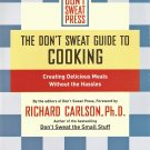 Don't Sweat Guide to Cooking: Creating Delicious Meals Without the Hassles