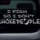 "I Fish So I Don't Choke People Vinyl Sticker Decal 2.5""h x 8""w"