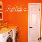 "Laundry Today Naked Tomorrow Vinyl Wall Quote Sticker Decal 36""w x 11""h"