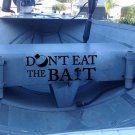 """Don't Eat the Bait Fishing Boat Vinyl Sticker Decal 9""""h x 22""""w"""