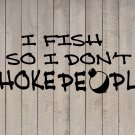 "I Fish So I Don't Choke People Vinyl Sticker Decal 7.5""h x 22""w"