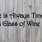 """There is Always Time for a Glass of Wine Vinyl Wall Sticker Decal 4.75""""h x 22""""w"""