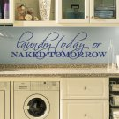 "Laundry Today Naked Tomorrow Vinyl Wall Quote Sticker Decal 22""w x 6.5""h"