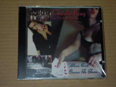 Charlie King and His Royal Swing - When Evil Comes to Town... (2000) NEW CD