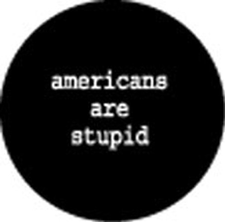 AMERICANS ARE STUPID