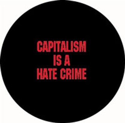 CAPITALISM IS A HATE CRIME