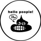 HELLO POOPIE!