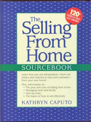 The Selling From Home Sourcebook by Kathryn Caputo