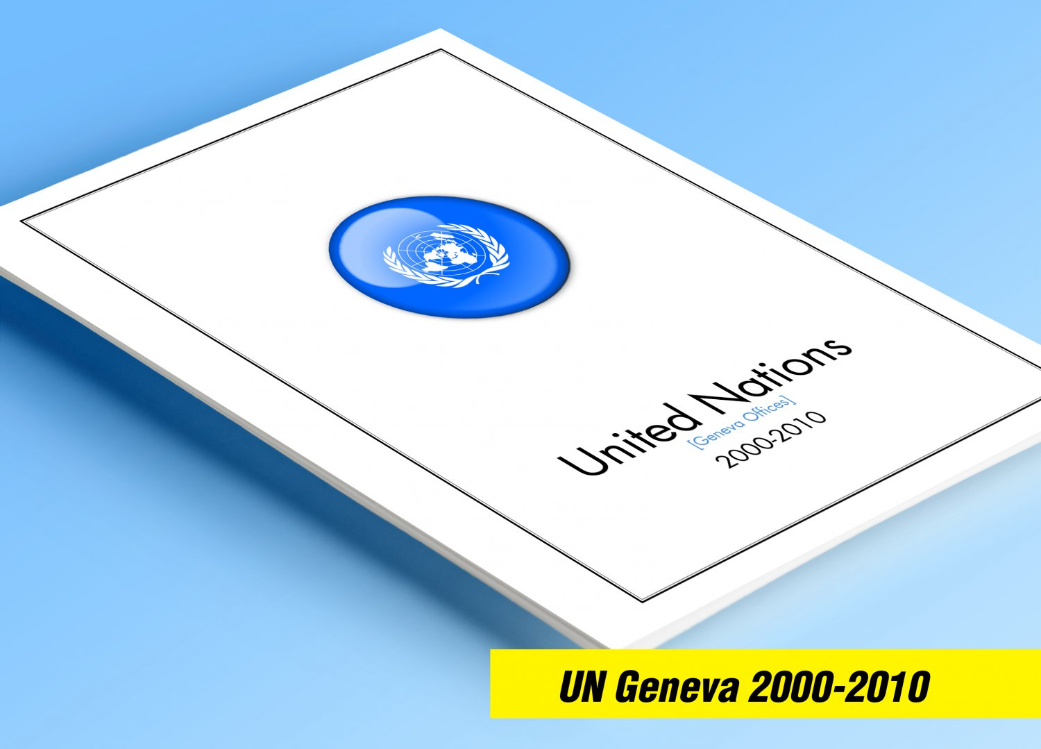 COLOR PRINTED UNITED NATIONS - GENEVA OFFICES 2000-2010 STAMP ALBUM  PAGES (52 illustrated pages)
