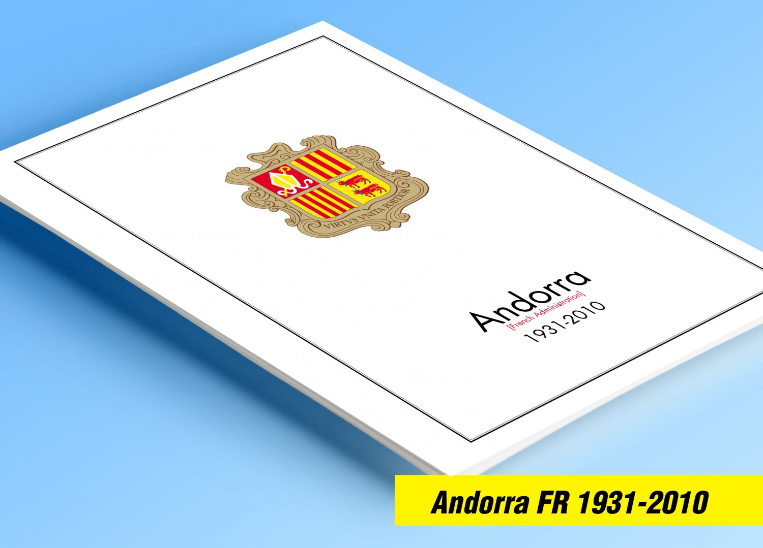 ANDORRA [FRENCH ADMINISTRATION] 1931-2010 COLOR PRINTED STAMP ALBUM PAGES  (79 illustrated pages)