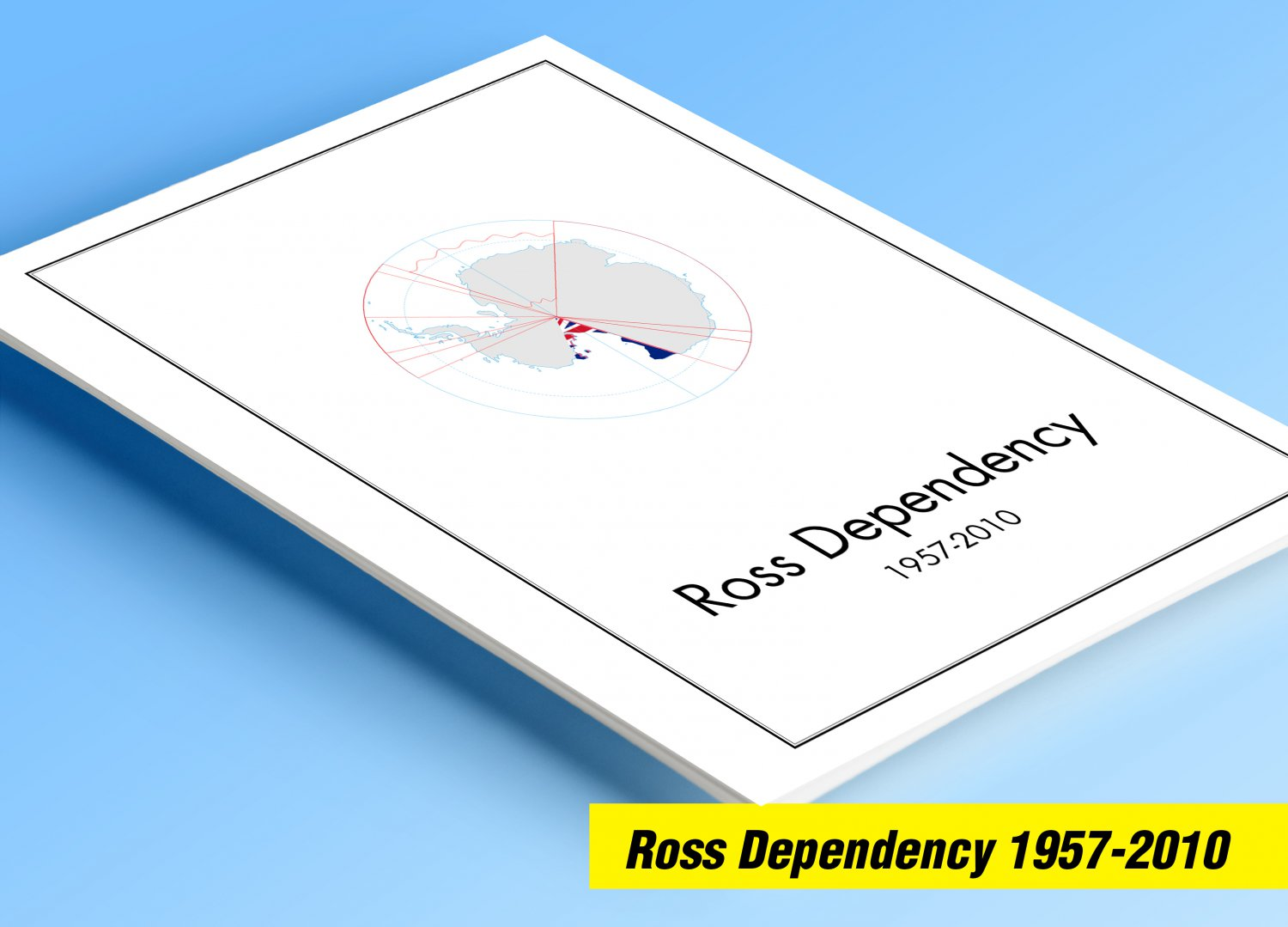 ROSS DEPENDENCY 1957-2010 COLOR PRINTED STAMP ALBUM PAGES  (16 illustrated pages)