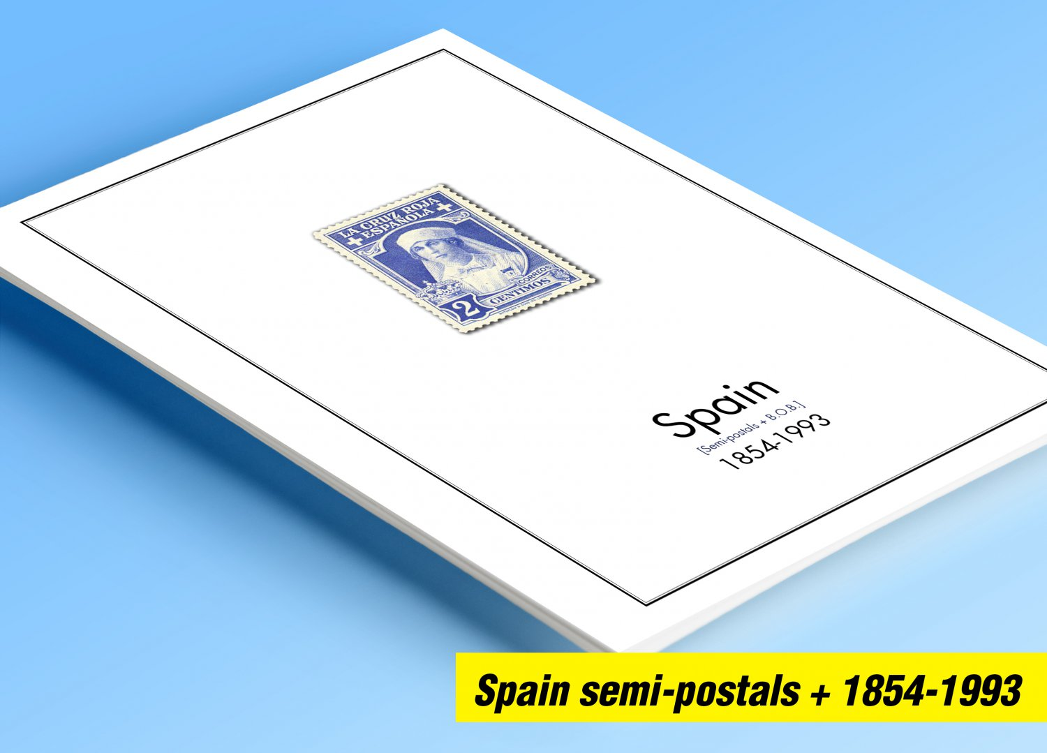 COLOR PRINTED SPAIN SEMI-POSTALS + BOB ISSUES 1854-1993 STAMP ALBUM PAGES (47 illustrated pages)