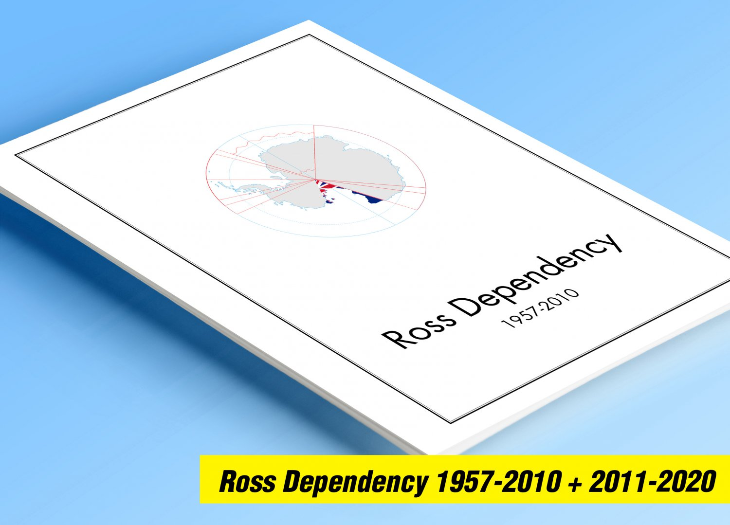 ROSS DEPENDENCY 1957-2010 + 2011-2020 COLOR PRINTED STAMP ALBUM PAGES (28 illustrated pages)