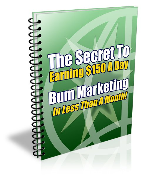 The Secret To Earning 150$ A Day Bum Marketing In Less Then A Month / money business eBook + resell
