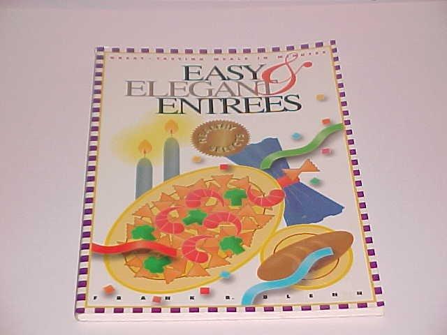 Easy & Elegant Entrees by Frank R. Blenn (1994, Paperback)
