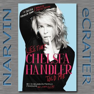 Lies that Chelsea Handler Told Me (A Chelsea Handler Book/Borderline Amazing Publishing) [Hardcover]