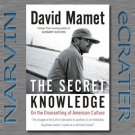 The Secret Knowledge: On the Dismantling of American Culture [Hardcover] by David Mamet