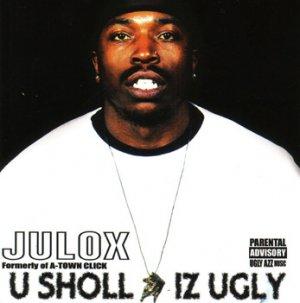 Julox - U Sholl Iz Ugly