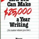 How You  Can Make 25,000 Dollars A Year Writing.. Hardcover Edition