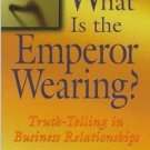 What is the Emperor Wearing?: Truth-Telling in Business Relationships [Paperback]