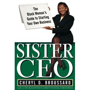 Sister Ceo: The Black Woman's Guide to Starting Your Own Business [Hardcover]