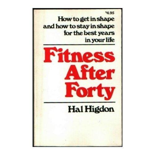 Fitness After Forty by Hal Higdon [Paperback]