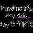 I Have No Life My Kids Play Sports Rhinestone Iron on Transfer Hot Fix Bling Mom - DIY